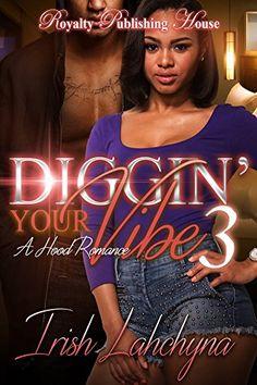 Digging' Your Vibe 3: A Hood Romance by Irish Lahchyna http://www.amazon.com/dp/B019RDPN02/ref=cm_sw_r_pi_dp_2l9Ewb0YJ4PQH