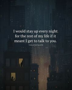 I would stay up every night for the rest of my life if it meant I get to talk to you . . . . #lovequotes #couplegoals