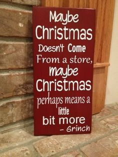 Change fonts but this is my fave xmas quote. Maybe Christmas doesn't come from a store - grinch. $18.00, via Etsy.