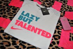 Nike shirt, lazy but talented hahaha