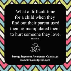 The truth always comes out. The child will know what really happened and will be devastated. It's heartbreaking. Stop Parental Alienation!