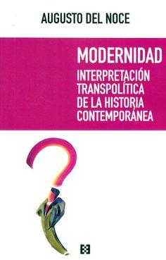 Modernidad ; Interpretación transpolítica de la historia contemporánea / Augusto Del Noce ; prólogo de Giuseppe Riconda ; traducción de Amparo Lozano. Editorial:Madrid : Encuentro, D.L. 2017. http://absysnetweb.bbtk.ull.es/cgi-bin/abnetopac01?TITN=557008