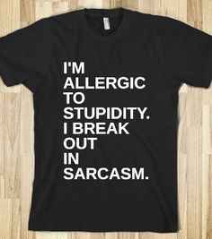BREAK OUT IN SARCASM. - glamfoxx.com - Skreened T-shirts, Organic Shirts, Hoodies, Kids Tees, Baby One-Pieces and Tote Bags