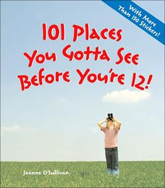 101 Before You're 12!: Oh, The Places You'll Go!