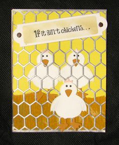 #cheeryld I love this chicken wire die.  Chickens are Sizzix die.  Made for #fiskateers challenge.  Inside says. . .it's feathers!