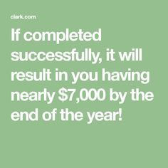 If completed successfully, it will result in you having nearly $7,000 by the end of the year!