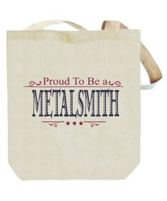 Proud To Be A Metalsmith Canvas Tote Bag