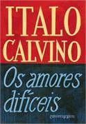 Os amores difíceis – Ítalo Calvino Contos da impossibilidade do sempre aprumado Calvino. Leia resenha e citações.