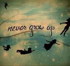 Never grow up...