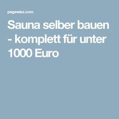 Sauna selber bauen - komplett für unter 1000 Euro Diy Sauna, Outdoor Sauna, K Om, Wellness, Jacuzzi, Euro, Beautiful Homes, Sweet Home, Saunas
