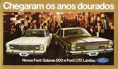 1974 Ford Galaxie 500 LTD Landau (Brazil) . looks a lot like an Aussie ZD Fairlane on the left ; Ford Ltd, Ford Galaxie, Ford Maverick, Ford Lincoln Mercury, Car Advertising, Ford Motor Company, Ford Models, Old Cars, Vintage Cars