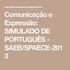 Comunicação e Expressão: SIMULADO DE PORTUGUÊS - SAEB/SPAECE-2013 Expresso, Texts