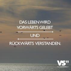 Das Leben wird vorwärts gelebt und rückwärts verstanden. - VISUAL STATEMENTS®