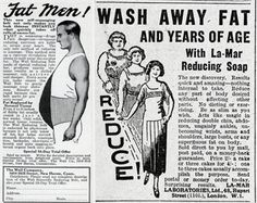 Breakthroughs in science were so common, that ads gleefully espousing the healing and restorative properties of expensive soaps were everywhere. One could lose weight simply by rubbing a specialty soap on fat deposits once a day!