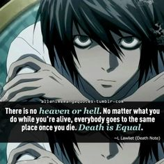 """""""There is no heaven or hell. No matter what you do while you're alive, everybody goes to the same place once you die. Death is equal"""""""