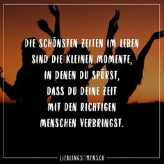 Die schoensten Zeiten im Leben sind die kleinen Momente, in denen du spuerst, da… The best times in life are the small moments when you feel that you are spending your time with the right people. Valentine's Day Quotes, Bff Quotes, Best Friend Quotes, Short Quotes, Family Quotes, Friendship Quotes, Happy Quotes, True Quotes, Happiness Quotes