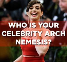 Who Is Your Celebrity Arch Nemesis? Post your results!