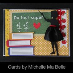 """Teacher Appreciation Card Handmade  Cards by Michelle Ma Belle """"You are super"""" or """"Du bist super"""" Silhouette designs for Girl and Books Black ribbon sewn to make skirt Apple ribbon from Reflections Ruler paper and Heart Sticker by Doodlebug"""
