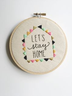 Hand embroidered let's stay home art hoop by MyTrashAndTreasure on Etsy https://www.etsy.com/listing/234464493/hand-embroidered-lets-stay-home-art-hoop