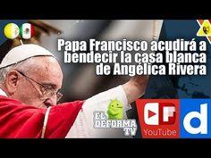 Papa Francisco acudirá a bendecir la casa blanca de Angélica Rivera