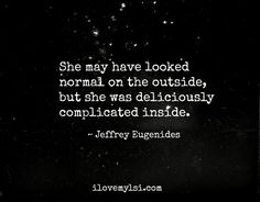 She was deliciously complicated inside. » Love, Sex, Intelligence #quote, #literature, #eugenides