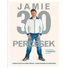 """Jamie 30 percesek  """"Megmutatom, hogyan készíthetsz el egy teljes menüt röpke 30 perc alatt! Nemcsak egy ételt, hanem egy komplett ebédet vagy vacsorát!"""""""