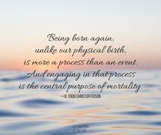 """""""Being born again, unlike our physical birth, is more a process than an event. And engaging in that process is the central purpose of mortality. Spiritual rebirth originates with faith in Jesus Christ http://facebook.com/173301249409767, by whose grace we are changed."""" From #ElderChristofferson's http://pinterest.com/pin/24066179231170827 inspiring #LDSconf http://facebook.com/223271487682878 message http://lds.org/general-conference/2008/04/born-again #ShareGoodness"""
