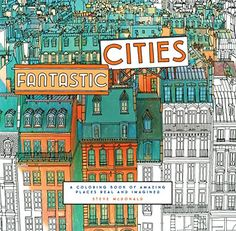 Fantastic Cities A Coloring Book of Amazing Places Real and Imagined  This unique coloring book features immersive aerial views of real cities from around the world alongside gorgeously illustrated,  Inception -like architectural mandalas. Artist Steve McDonald's beautifully rendered and detailed line work offers bird's-eye perspectives of visually arresting global locales from New York, London, and Paris to Istanbul, Tokyo, and Melbourne, Rio, Amsterdam, and many more. The adult col..