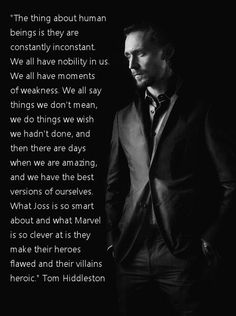 {Well said ,Tom Hiddleston, well said. What could I learn:his life philosophy, his compassion, intelligence, optimism. I would enjoy his quick wit,prodigious vocabulary & enthusiasm. And his impeccable manners}