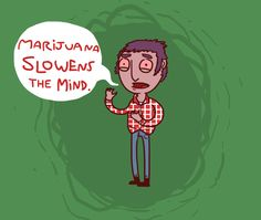 """Marijuana- this is an opinion not fact if this was true I wouldn't have gotten a 96% on my mid term """"study high, take the test high get high scores"""""""