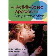 I've used this!  An Activity-Based Approach to Early Intervention [Paperback]  Kristie Pretti-Frontczak (Author), Diane D. Bricker (Author)