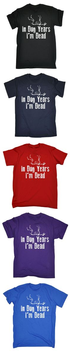 "In Dog Years Im Dead T-SHIRT Retired Birthday 18 21 30 40 Funny Gift birthday ""Sleeves Cotton Fashion T Shirt Free Shipping """