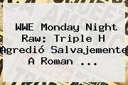 http://tecnoautos.com/wp-content/uploads/imagenes/tendencias/thumbs/wwe-monday-night-raw-triple-h-agredio-salvajemente-a-roman.jpg WWE. WWE Monday Night Raw: Triple H agredió salvajemente a Roman ..., Enlaces, Imágenes, Videos y Tweets - http://tecnoautos.com/actualidad/wwe-wwe-monday-night-raw-triple-h-agredio-salvajemente-a-roman/