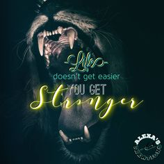 Alexa: Life doesn't get easier you get stronger