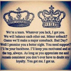 I love you with all my heart. You are my king and I am your queen. We are a team. King Queen Tattoo, King Tattoos, Me Quotes, Qoutes, Motivational Quotes, Daily Quotes, Goal Quotes, Random Quotes, Inspirational Quotes Relationships