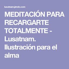 MEDITACIÓN PARA RECARGARTE TOTALMENTE - Lusatnam. Ilustración para el alma
