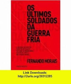 Ultimos Soldados da Guerra Fria (Em Portugues do Brasil) (9788535919349) Fernando Morais , ISBN-10: 8535919341  , ISBN-13: 978-8535919349 ,  , tutorials , pdf , ebook , torrent , downloads , rapidshare , filesonic , hotfile , megaupload , fileserve