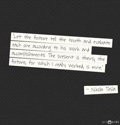 - Nikola Tesla