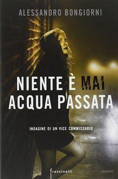 """Devilishly Stylish: """"Niente è mai acqua passata"""" di Alessandro Bongior..."""