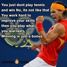 Tennis Quote: You just don't play tennis and win No, its not like that You work hard to improve your skills then you play what you learned Winning is just a bonus #tennisinspiration #tennisquotes
