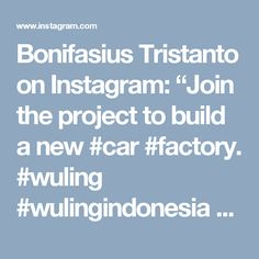 "Bonifasius Tristanto on Instagram: ""Join the project to build a new #car #factory.  #wuling #wulingindonesia #wulingmotorsid #wulingmotor #wulingmotors #wulingid…"""