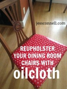 "GREAT, practical tutorial for moms of little ones---> Reupholster Your DINING ROOM CHAIRS with OILCLOTH // jessconnell.com // ""Spills have become part-and-parcel of Connell family mealtimes… One thing that has helped me not to worry about spills is that I recently took some old (stained, ripped) cloth-covered dining chairs and spent a few hours recovering them with oilcloth."""