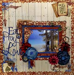 Layout: Eat Pray Love by Lynn Shokoples featuring Anthem from Bo Bunny