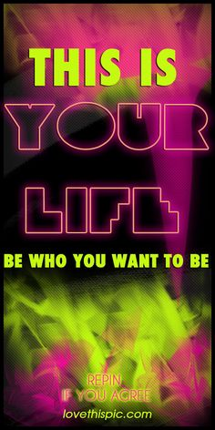 Live your life the way you want to live it its the way you live!!!:)