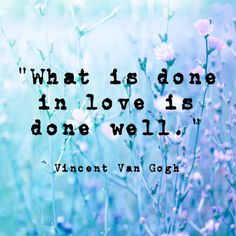 """www.mindfulmuscle.com """"What is done in love is done well."""" Vincent Van Gogh…"""