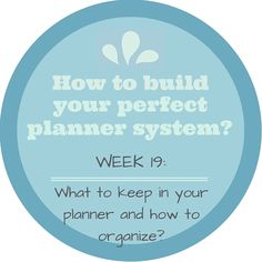 How to build your perfect planner system? Week 19: What to keep in your planner and how to organize? ~ From Chaos to Order