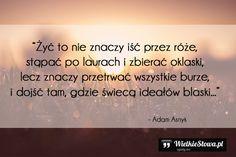 Żyć to nie znaczy iść przez róże, stąpać po laurach... #Asnyk-Adam,  #Problemy-i-kłopoty, #Życie