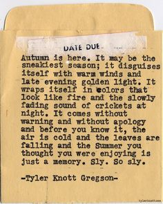 Typewriter Series #562 by Tyler Knott Gregson~ and the summer you thought you were enjoying is just a memory...
