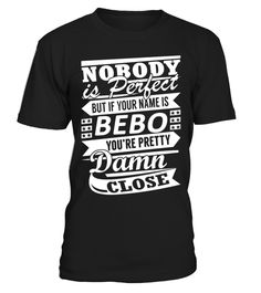 """# BEBO Pretty Damn Close .    Nobody is Perfect But If Your Name is BEBO You are Pretty Damn Close Special Offer, not available anywhere else!Available in a variety of styles and colorsBuy yours now before it is too late! Secured payment via Visa / Mastercard / Amex / PayPal / iDeal How to place an order  Choose the model from the drop-down menu Click on """"Buy it now"""" Choose the size and the quantity Add your delivery address and bank details And that's it!"""