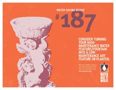 Water-Saving Tip No. 187: Consider turning your high-tech maintenance water feature/fountain into a low-maintenance art feature or planter. For more water-saving tips visit wateruseitwisely.com